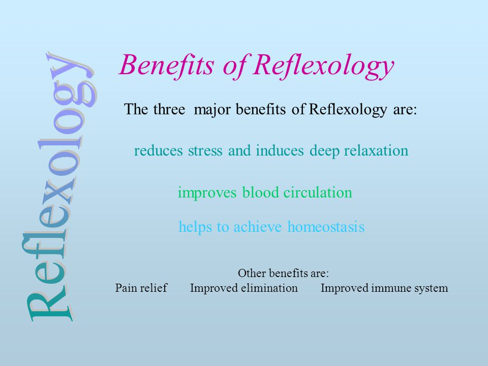 Benefits of Reflexology The three major benefits of Reflexology are: reduces stress and induces deep relaxation improves blood circulation helps to achieve homeostasis Other benefits are: Pain relief Improved elimination Improved immune system