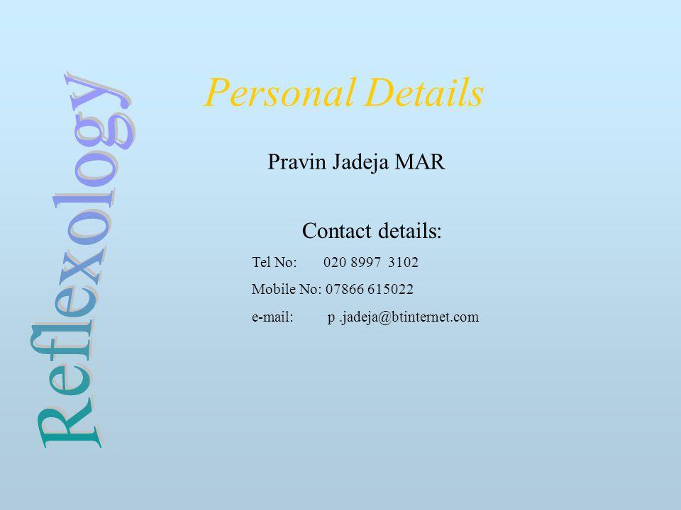 Personal Details Contact details: Tel No: 020 8997 3102 Mobile No: 07866 615022 e-mail: p.jadeja@btinternet.com Pravin Jadeja MAR