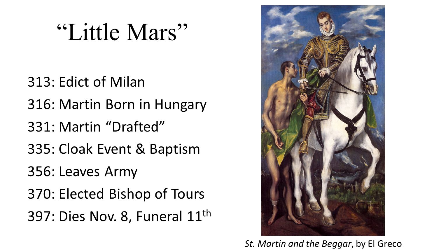 Little Mars 313: Edict of Milan 316: Martin Born in Hungary 331: Martin Drafted 335: Cloak Event & Baptism 356: Leaves Army 370: Elected Bishop of Tours 397: Dies Nov.