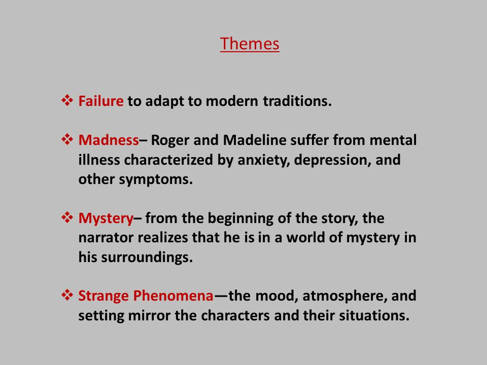  Failure to adapt to modern traditions.  Madness– Roger and Madeline suffer from mental illness characterized by anxiety, depression, and other symp