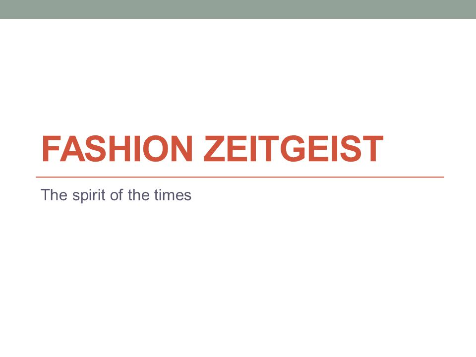 FASHION ZEITGEIST The spirit of the times