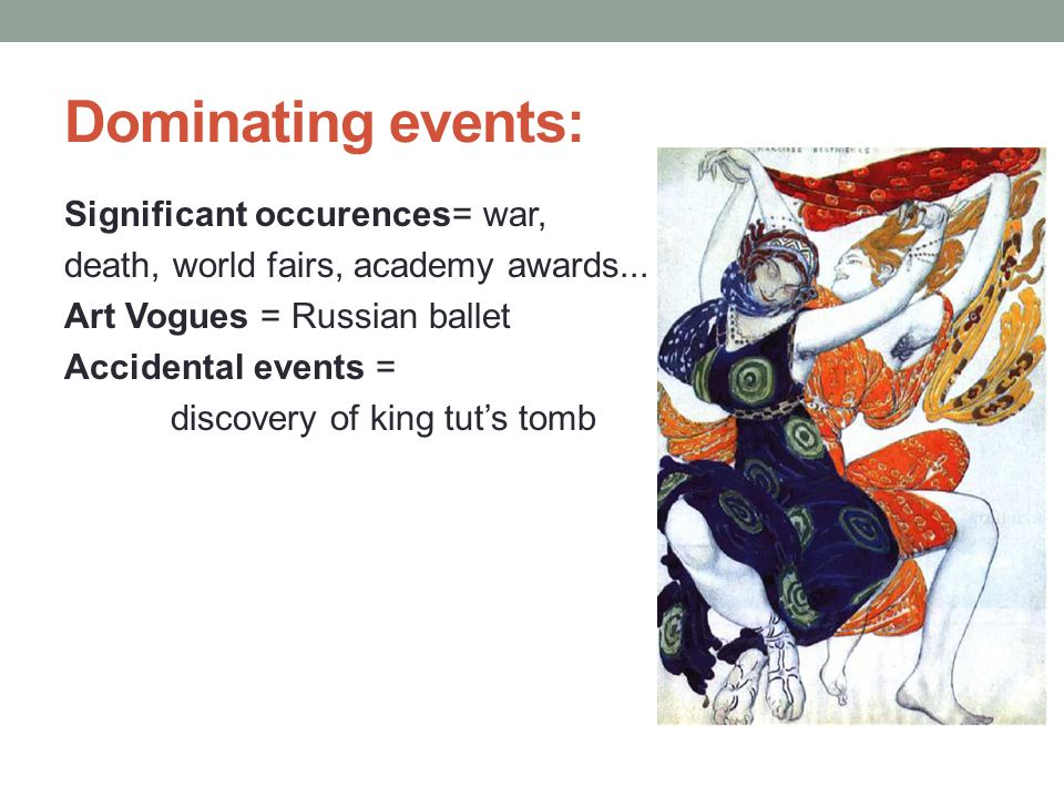 Dominating events: Significant occurences= war, death, world fairs, academy awards...