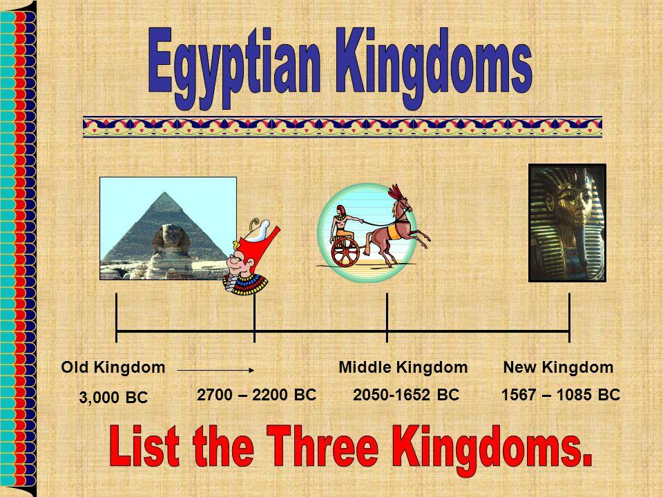 Old Kingdom 3,000 BC 2700 – 2200 BC2050-1652 BC Middle KingdomNew Kingdom 1567 – 1085 BC