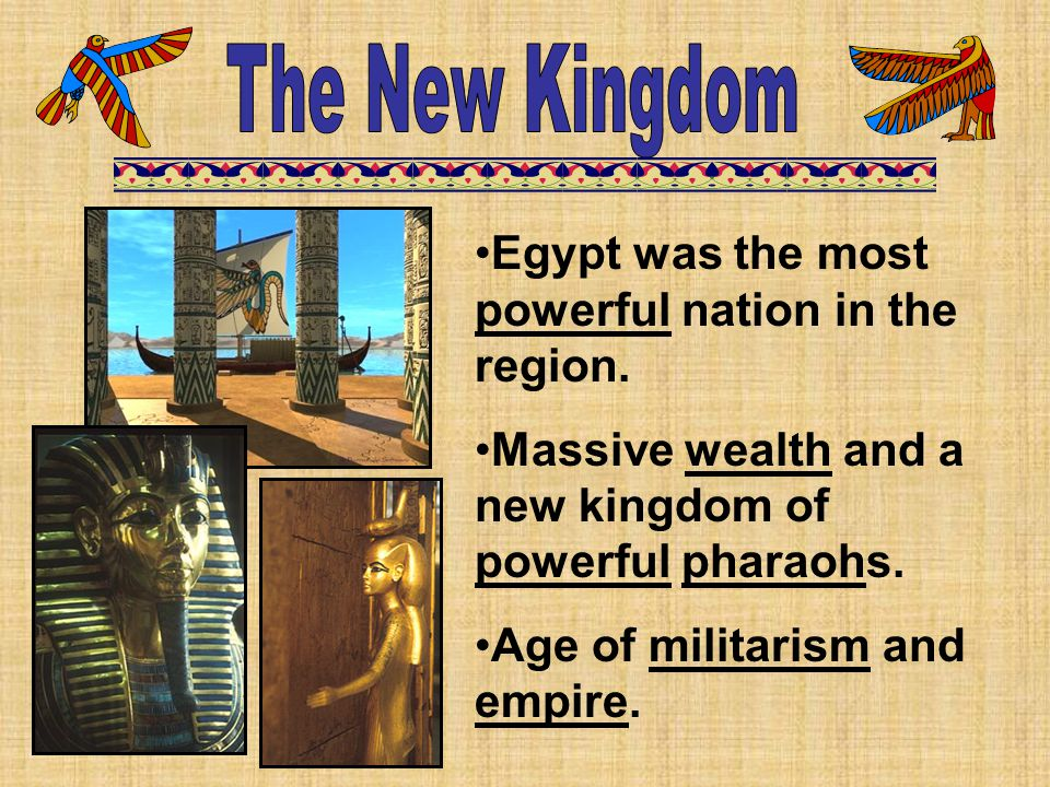 Egypt was the most powerful nation in the region. Massive wealth and a new kingdom of powerful pharaohs. Age of militarism and empire.