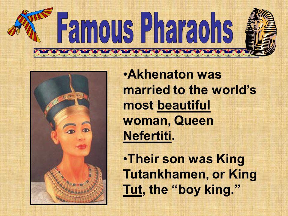 Akhenaton was married to the world's most beautiful woman, Queen Nefertiti.