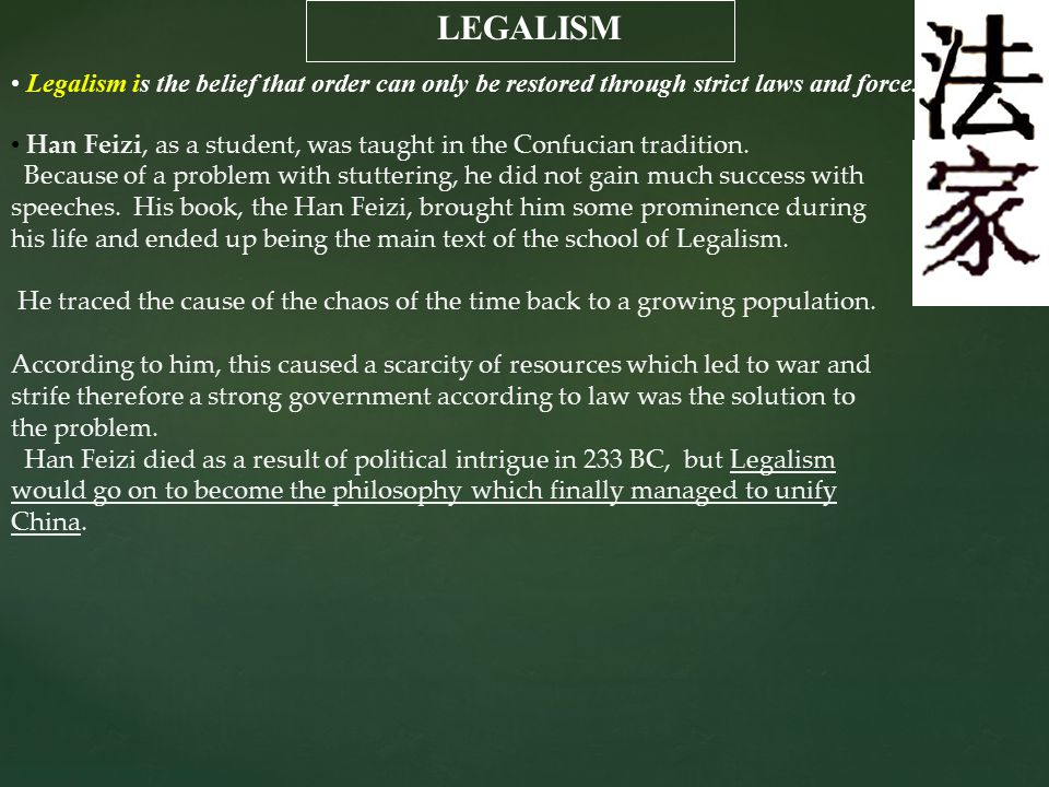 LEGALISM Legalism is the belief that order can only be restored through strict laws and force.
