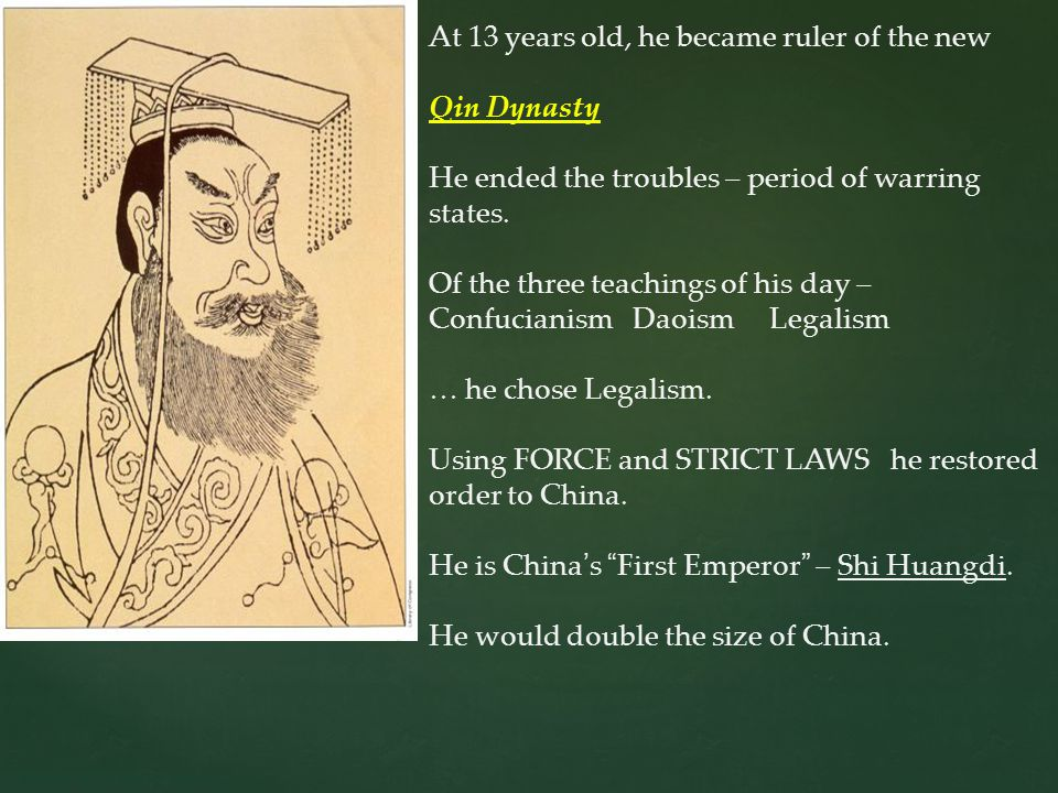 At 13 years old, he became ruler of the new Qin Dynasty He ended the troubles – period of warring states.