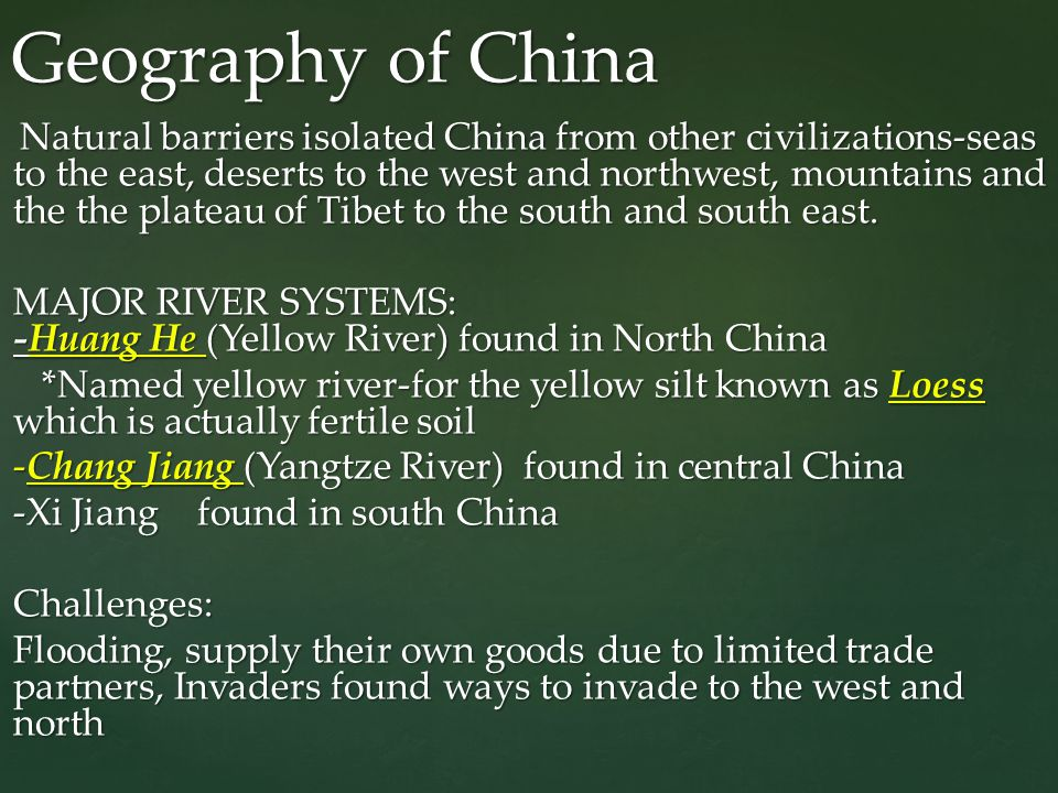 Natural barriers isolated China from other civilizations-seas to the east, deserts to the west and northwest, mountains and the the plateau of Tibet to the south and south east.
