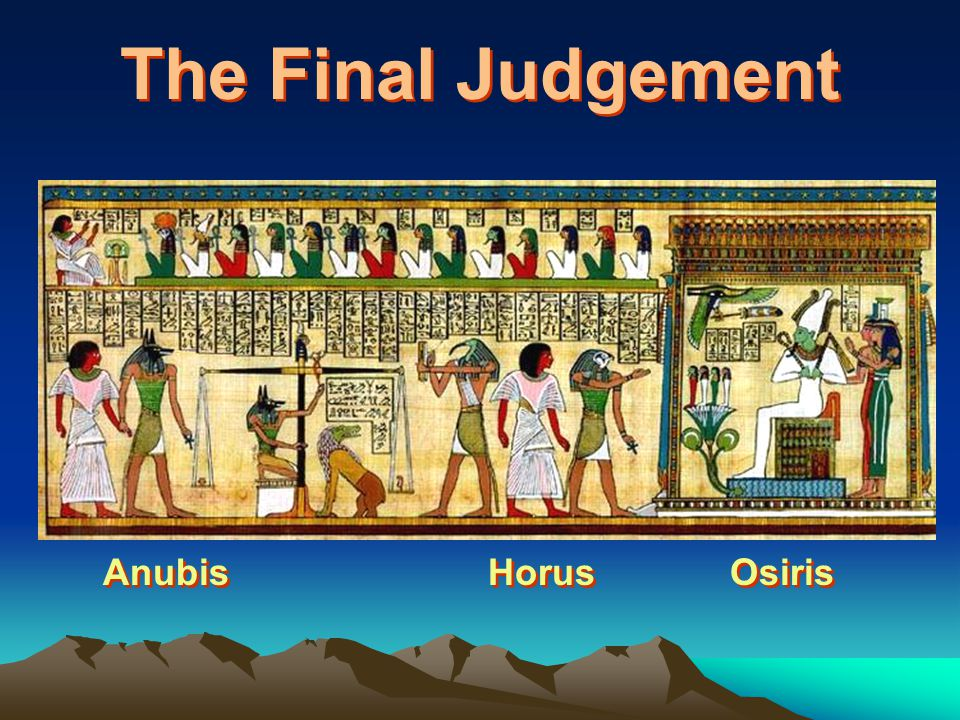 Anubis, the god of the underworld, made the final judgment, and Thoth, the scribe god, recorded it.
