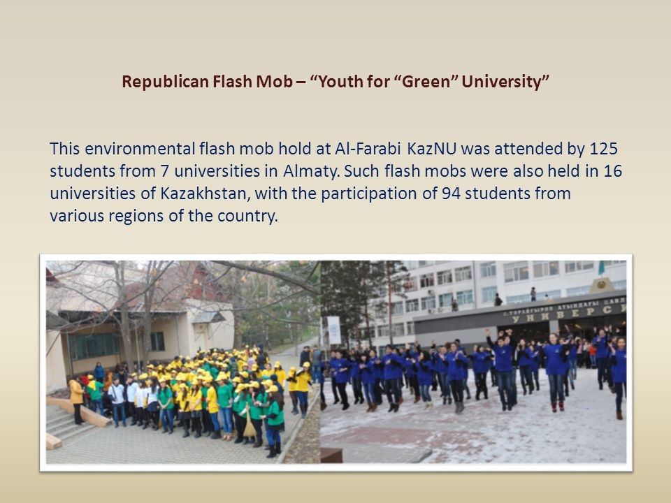 "Republican Flash Mob – ""Youth for ""Green"" University"" This environmental flash mob hold at Al-Farabi KazNU was attended by 125 students from 7 univers"