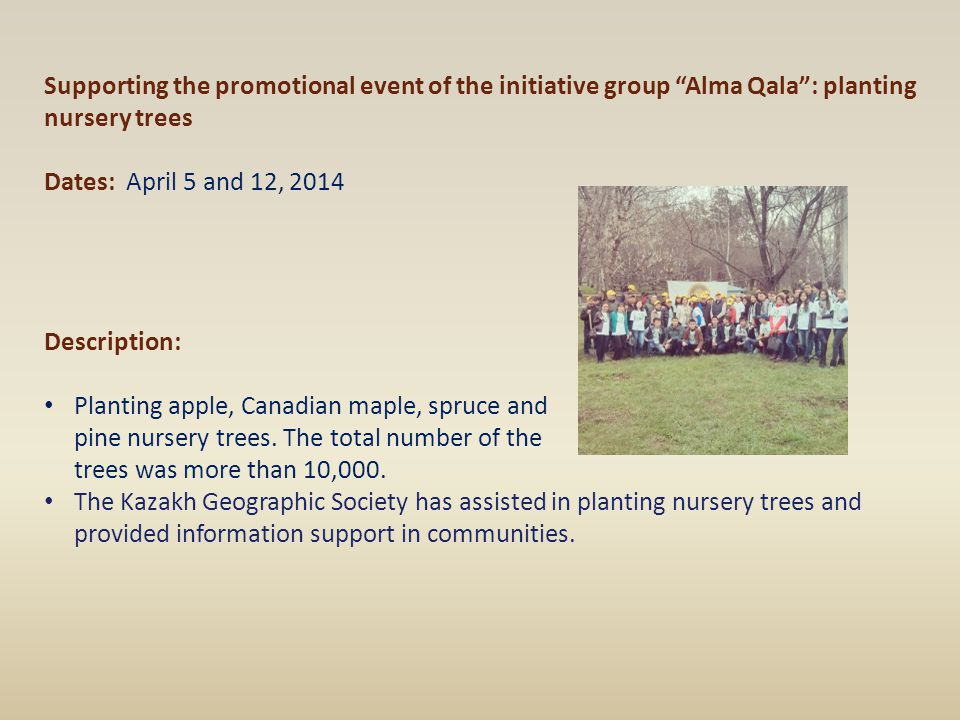 "Supporting the promotional event of the initiative group ""Alma Qala"": planting nursery trees Dates: April 5 and 12, 2014 Description: Planting apple,"