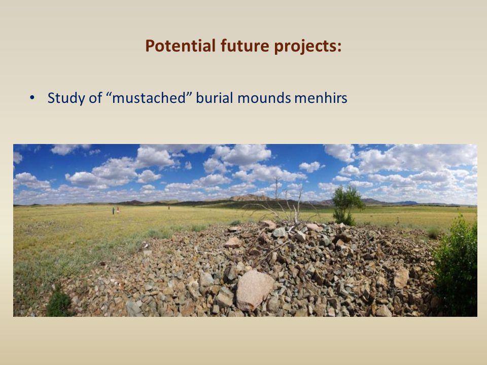 "Study of ""mustached"" burial mounds menhirs Potential future projects:"