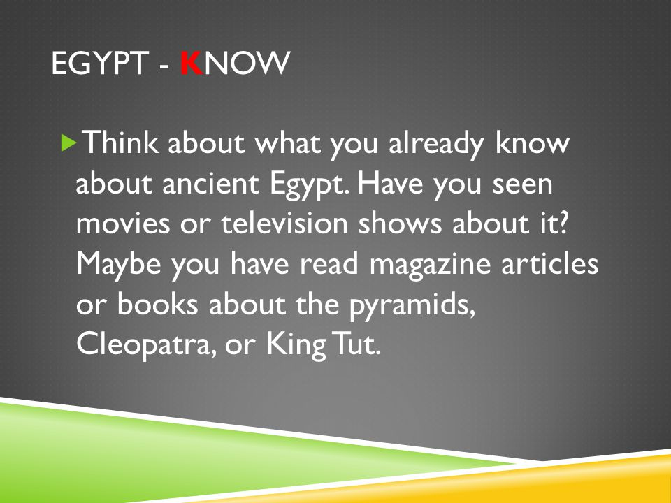 EGYPT – WANT TO KNOW  Think about what you want to learn about ancient Egypt.