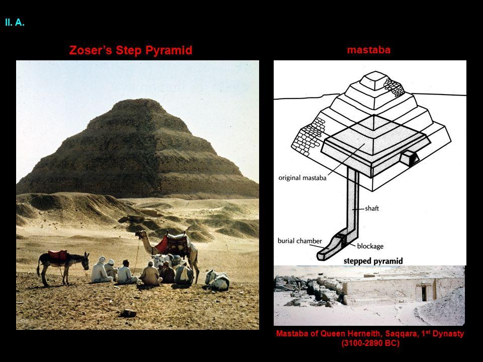 II. A. Zoser's Step Pyramid mastaba Mastaba of Queen Herneith, Saqqara, 1 st Dynasty (3100-2890 BC)