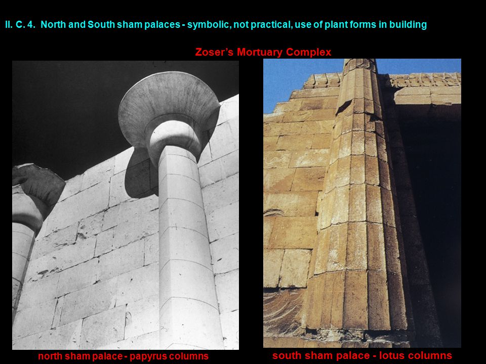 II. C. 4. North and South sham palaces - symbolic, not practical, use of plant forms in building north sham palace - papyrus columns Zoser's Mortuary