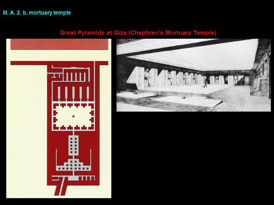 III. A. 2. b. mortuary temple Great Pyramids at Giza (Chephren's Mortuary Temple)