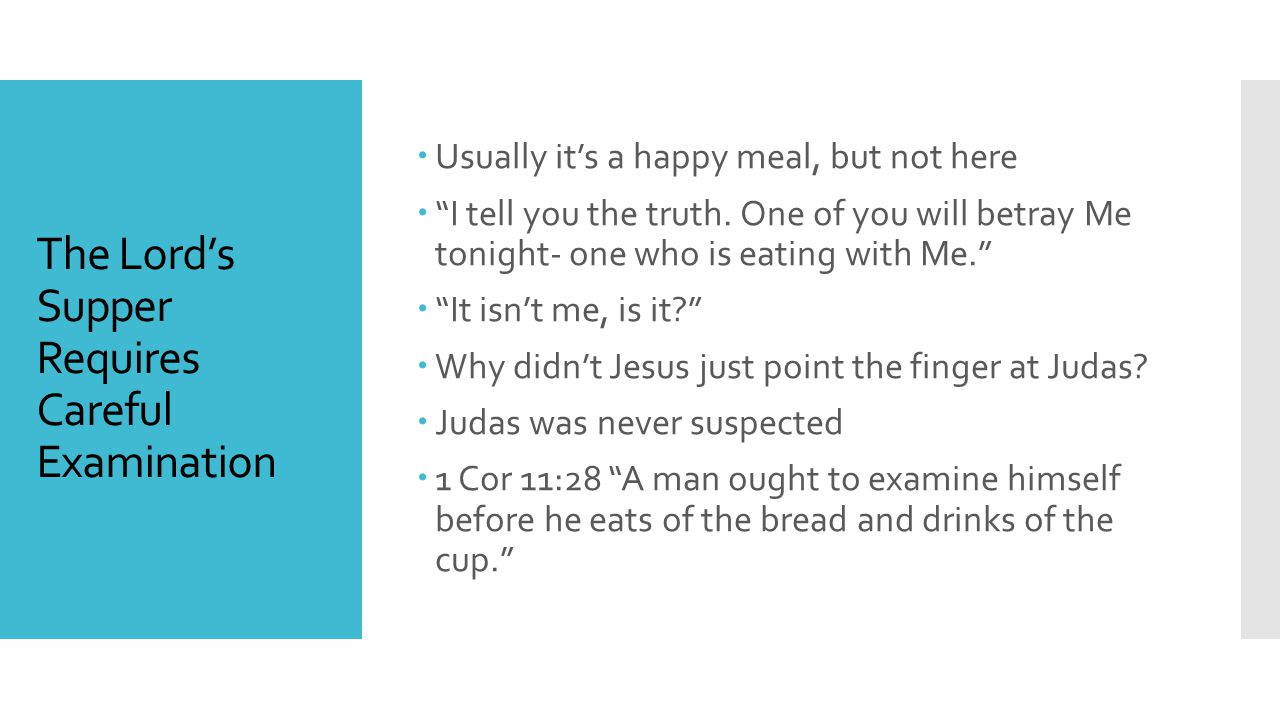 The Lord's Supper Requires Careful Examination  Usually it's a happy meal, but not here  I tell you the truth.