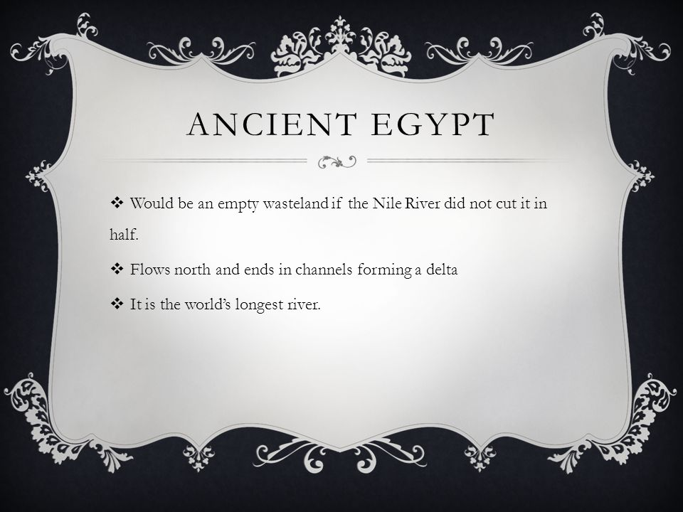 ANCIENT EGYPT  Gradual flood occurs each June and returns to normal level by October.