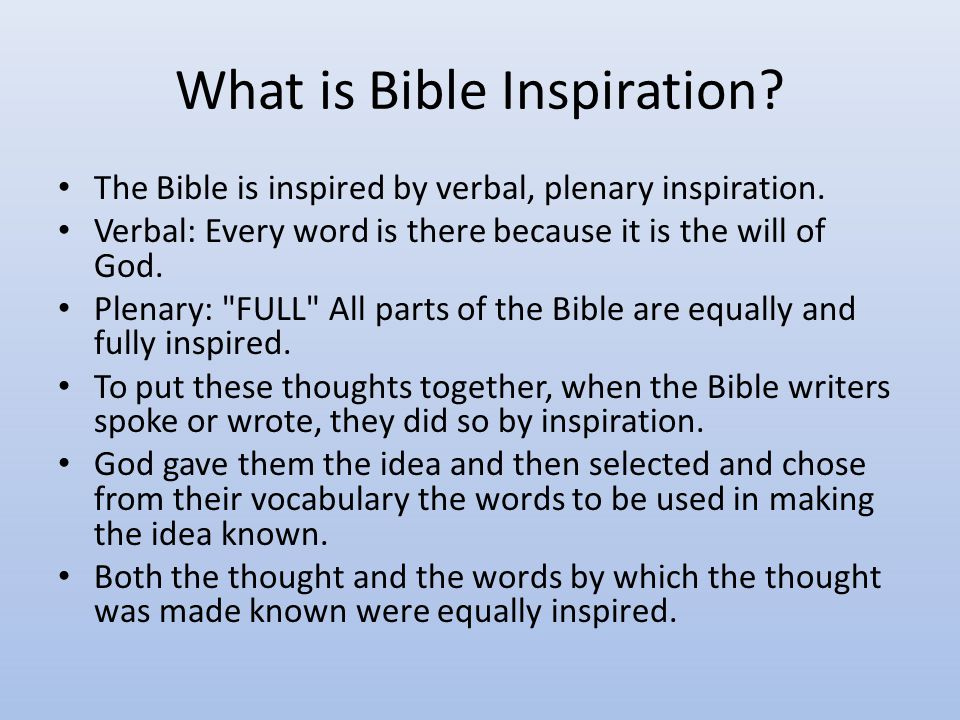What is Bible Inspiration. The Bible is inspired by verbal, plenary inspiration.