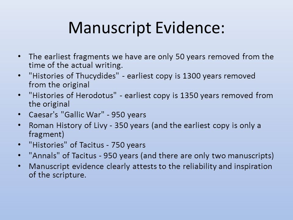Manuscript Evidence: The earliest fragments we have are only 50 years removed from the time of the actual writing.