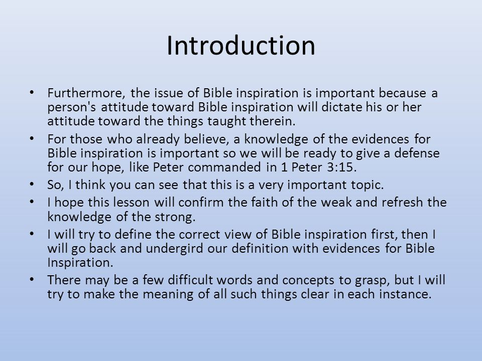 Introduction Furthermore, the issue of Bible inspiration is important because a person s attitude toward Bible inspiration will dictate his or her attitude toward the things taught therein.