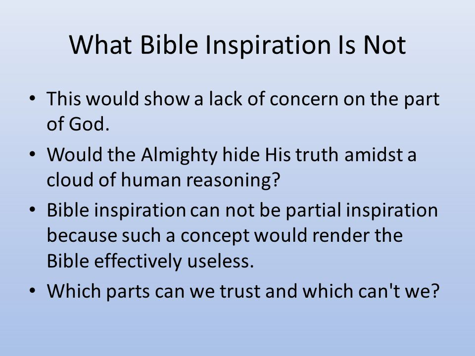 What Bible Inspiration Is Not Mechanical Dictation The inspired writers were nothing more than mere stenographers who did nothing except write down the exact words that were dictated by God.