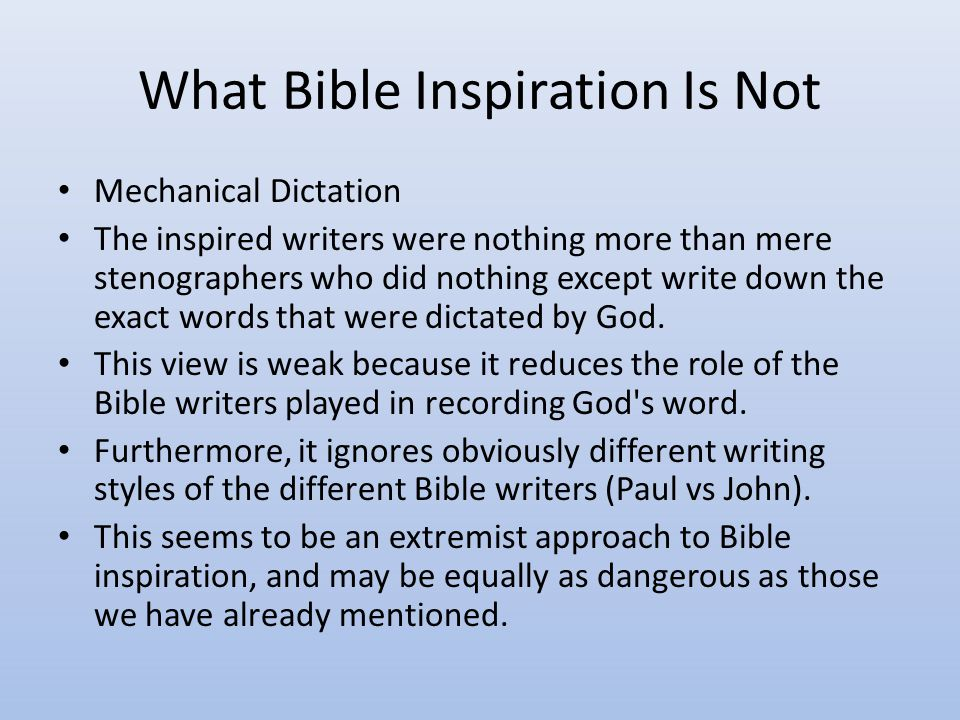 What Bible Inspiration Is Not Thought Inspiration: The Holy Spirit gave men the right ideas and basic thoughts and let them express them in their own words without any divine guidance whatsoever.
