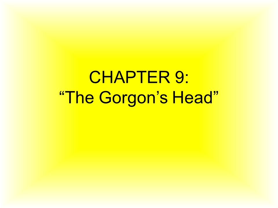 CHAPTER 9: The Gorgon's Head