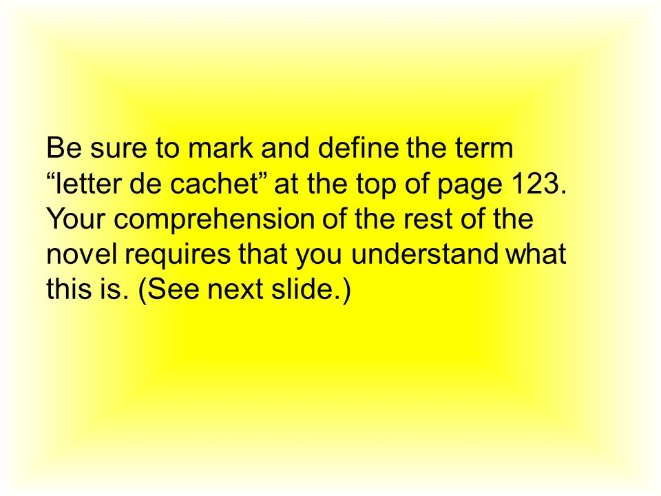 Be sure to mark and define the term letter de cachet at the top of page 123.