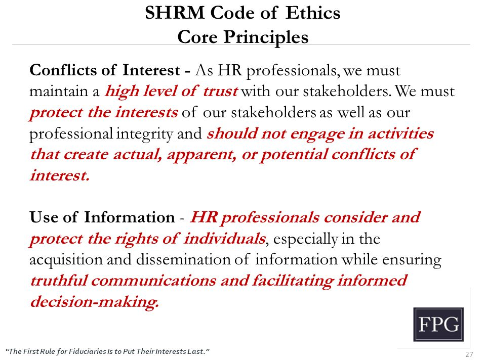 """The First Rule for Fiduciaries Is to Put Their Interests Last."" SHRM Code of Ethics Core Principles Conflicts of Interest - As HR professionals, we m"