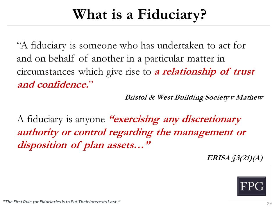 """The First Rule for Fiduciaries Is to Put Their Interests Last."" What is a Fiduciary? ""A fiduciary is someone who has undertaken to act for and on beh"