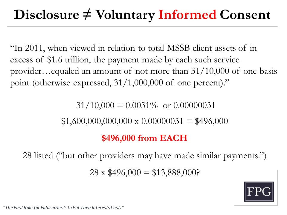 """The First Rule for Fiduciaries Is to Put Their Interests Last."" Disclosure ≠ Voluntary Informed Consent ""In 2011, when viewed in relation to total MS"