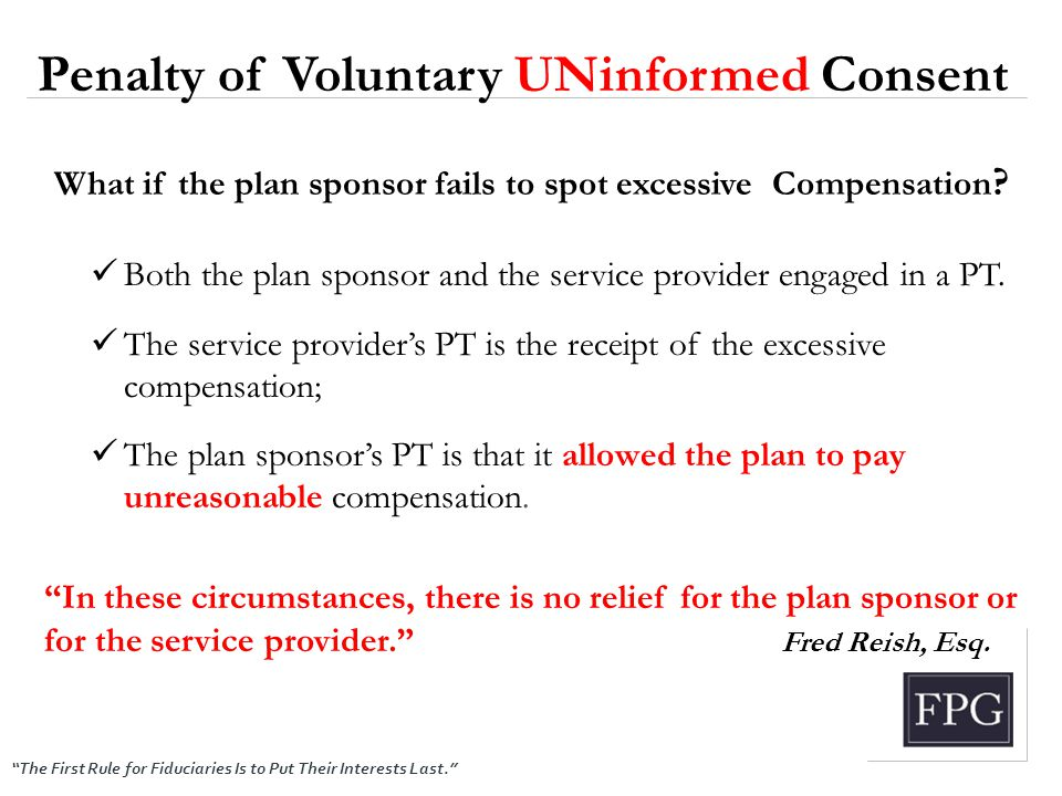 """The First Rule for Fiduciaries Is to Put Their Interests Last."" What if the plan sponsor fails to spot excessive Compensation ? Both the plan sponsor"