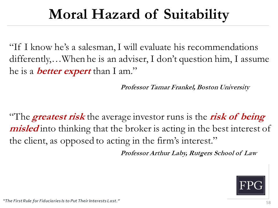 """The First Rule for Fiduciaries Is to Put Their Interests Last."" Moral Hazard of Suitability ""If I know he's a salesman, I will evaluate his recommend"