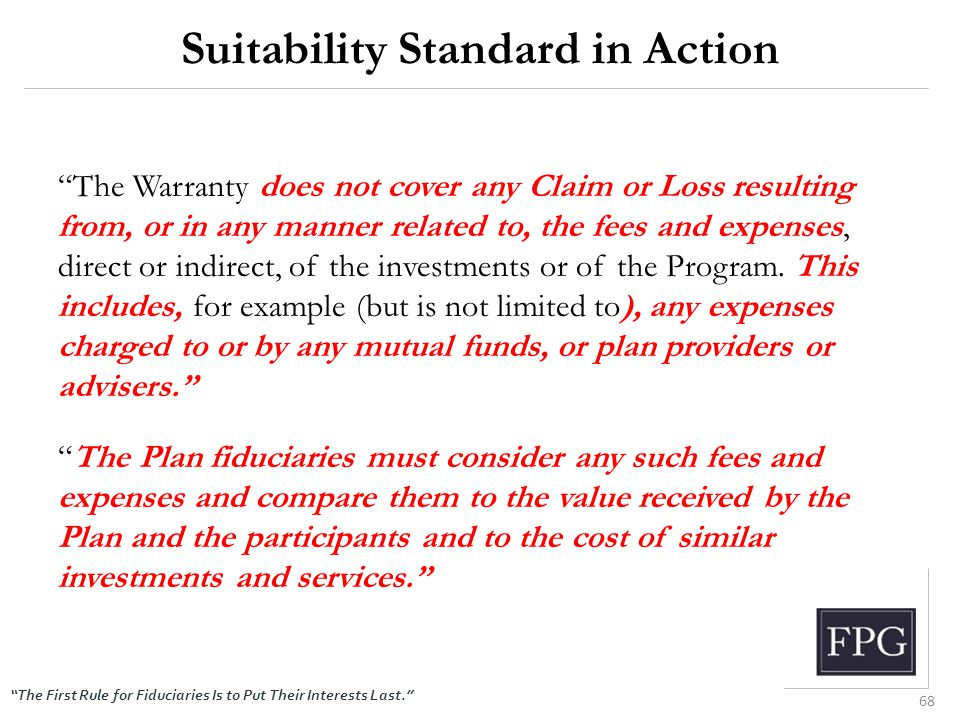 """The First Rule for Fiduciaries Is to Put Their Interests Last."" Suitability Standard in Action ""The Warranty does not cover any Claim or Loss resulti"
