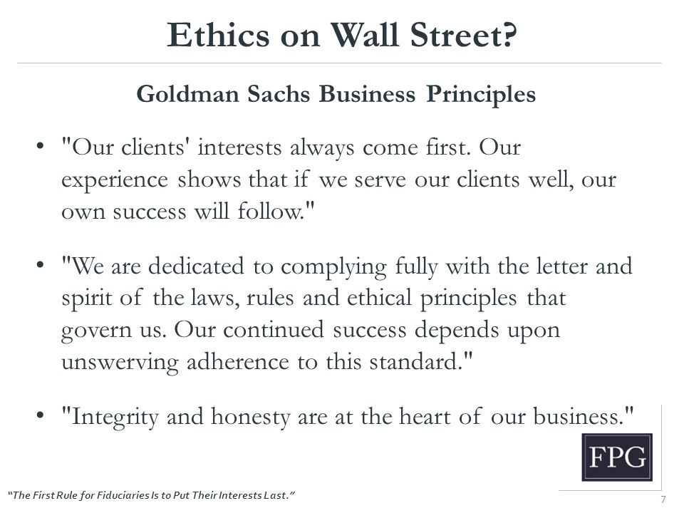 """The First Rule for Fiduciaries Is to Put Their Interests Last."" Ethics on Wall Street? Goldman Sachs Business Principles"