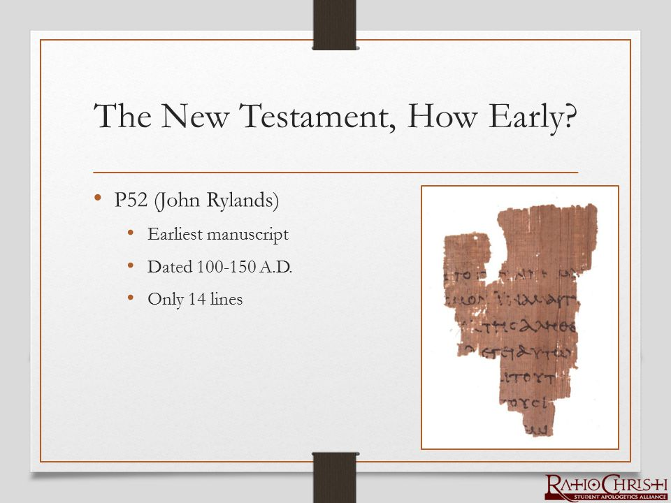 The New Testament, How Early. P52 (John Rylands) Earliest manuscript Dated 100-150 A.D.