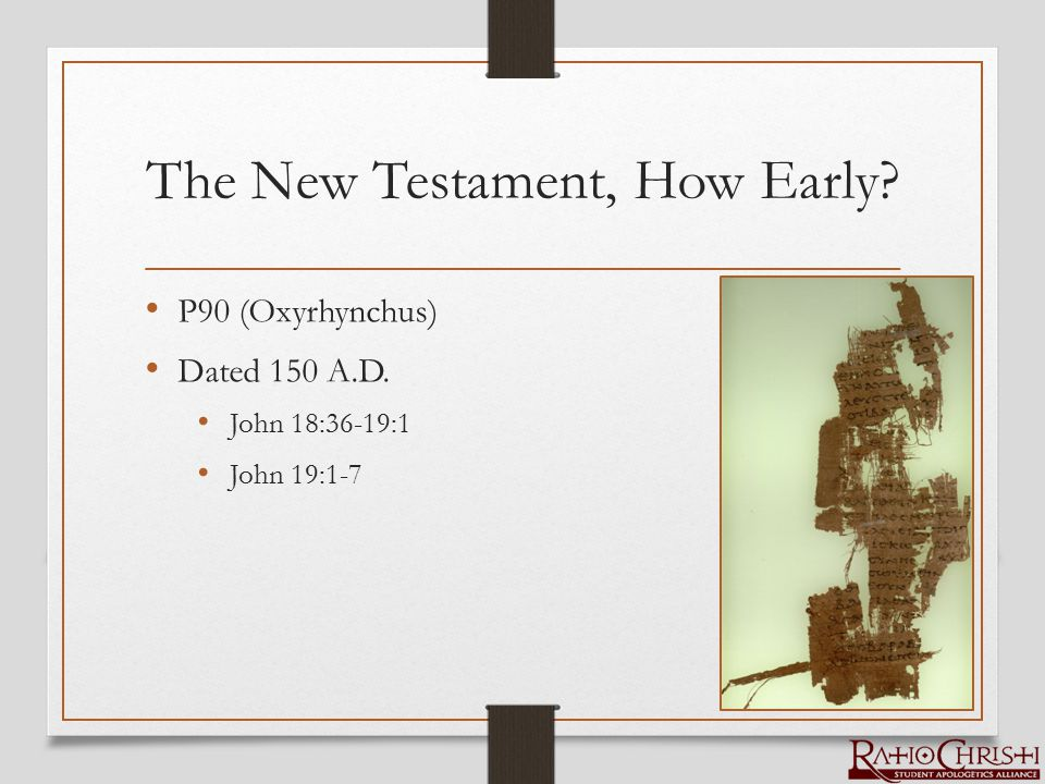 The New Testament, How Early? P90 (Oxyrhynchus) Dated 150 A.D. John 18:36-19:1 John 19:1-7