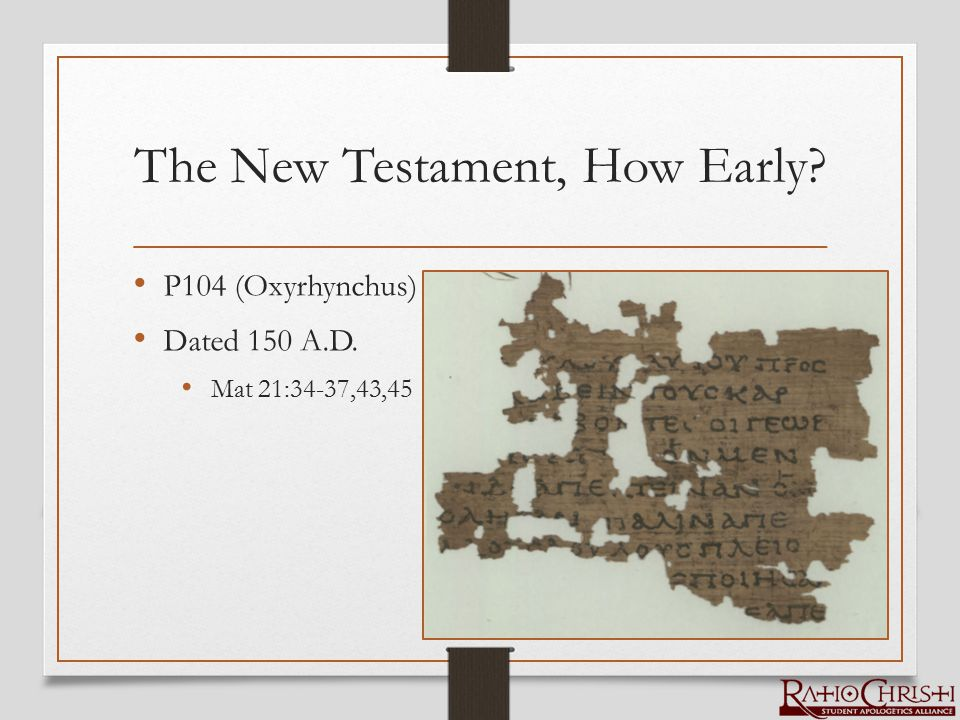 The New Testament, How Early? P104 (Oxyrhynchus) Dated 150 A.D. Mat 21:34-37,43,45