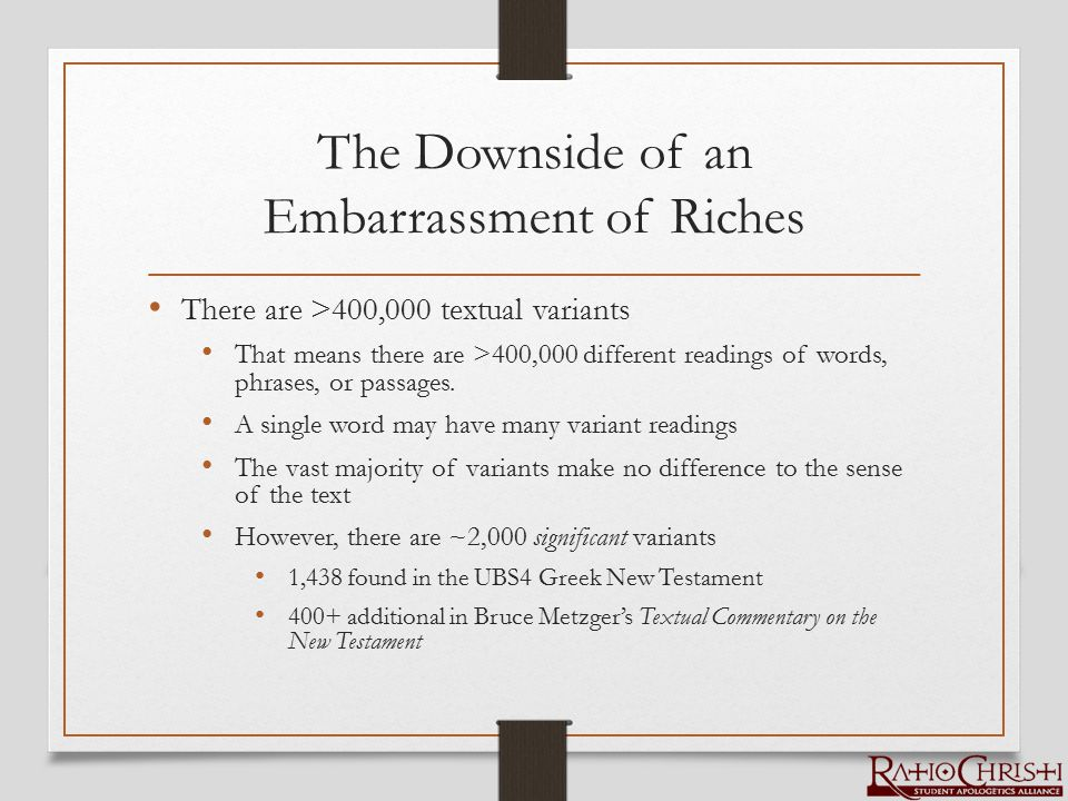 The Downside of an Embarrassment of Riches There are >400,000 textual variants That means there are >400,000 different readings of words, phrases, or passages.