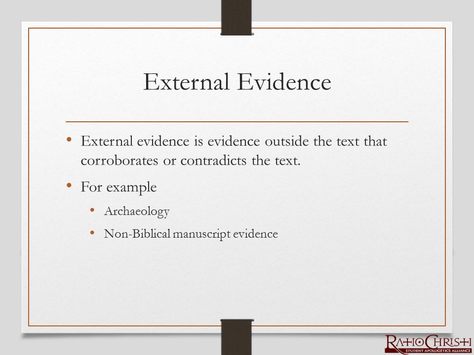 External Evidence External evidence is evidence outside the text that corroborates or contradicts the text.