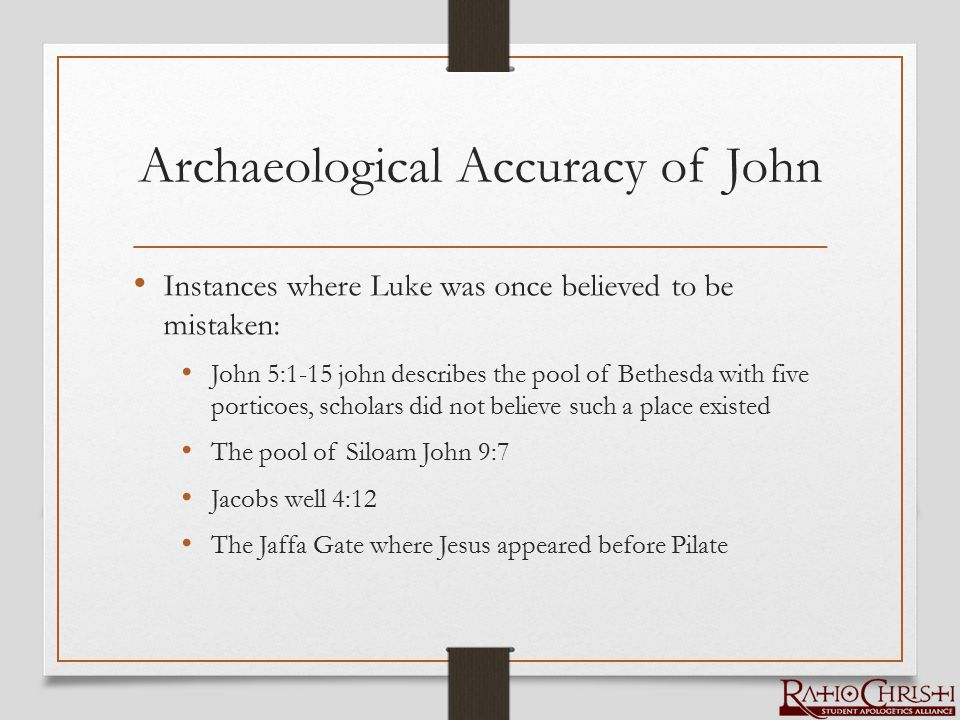 Archaeological Accuracy of John Instances where Luke was once believed to be mistaken: John 5:1-15 john describes the pool of Bethesda with five porti