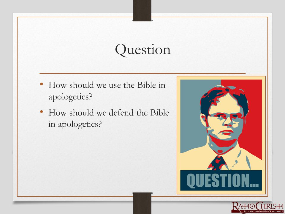 Question How should we use the Bible in apologetics How should we defend the Bible in apologetics