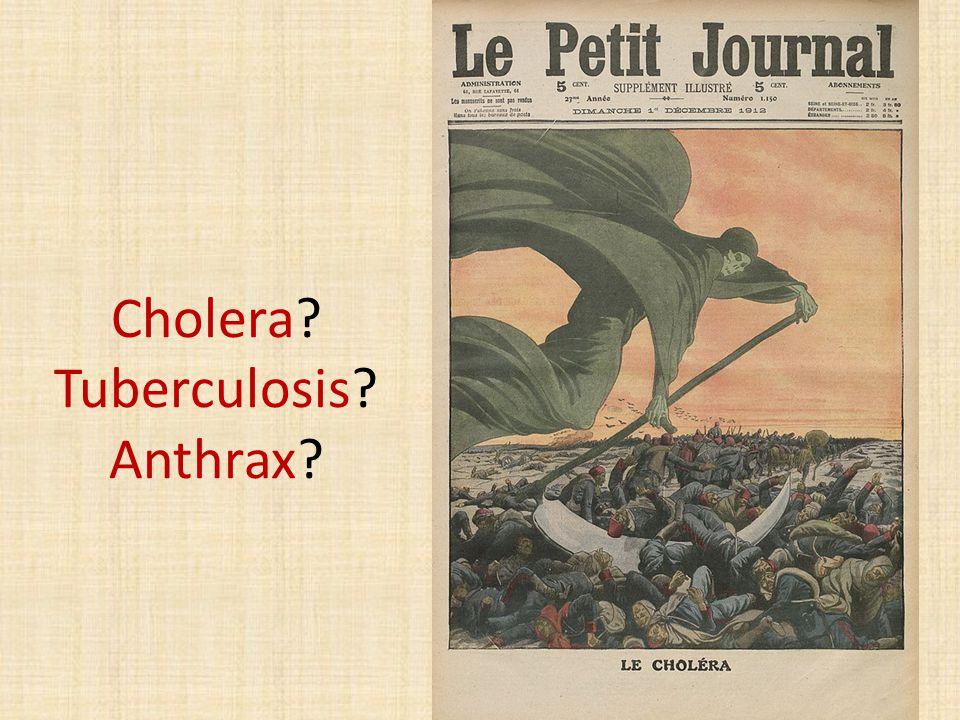 Cholera? Tuberculosis? Anthrax?