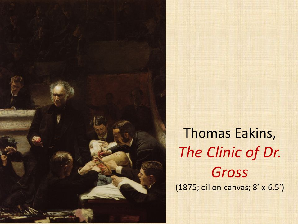 Thomas Eakins, The Clinic of Dr. Gross (1875; oil on canvas; 8' x 6.5')
