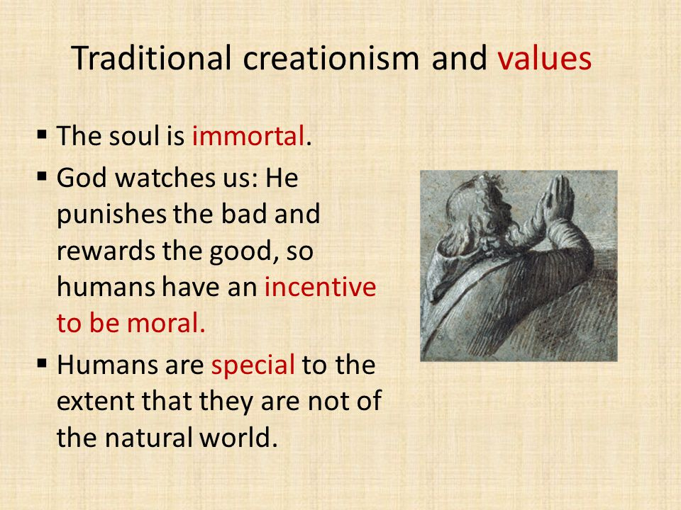 Traditional creationism and values  The soul is immortal.