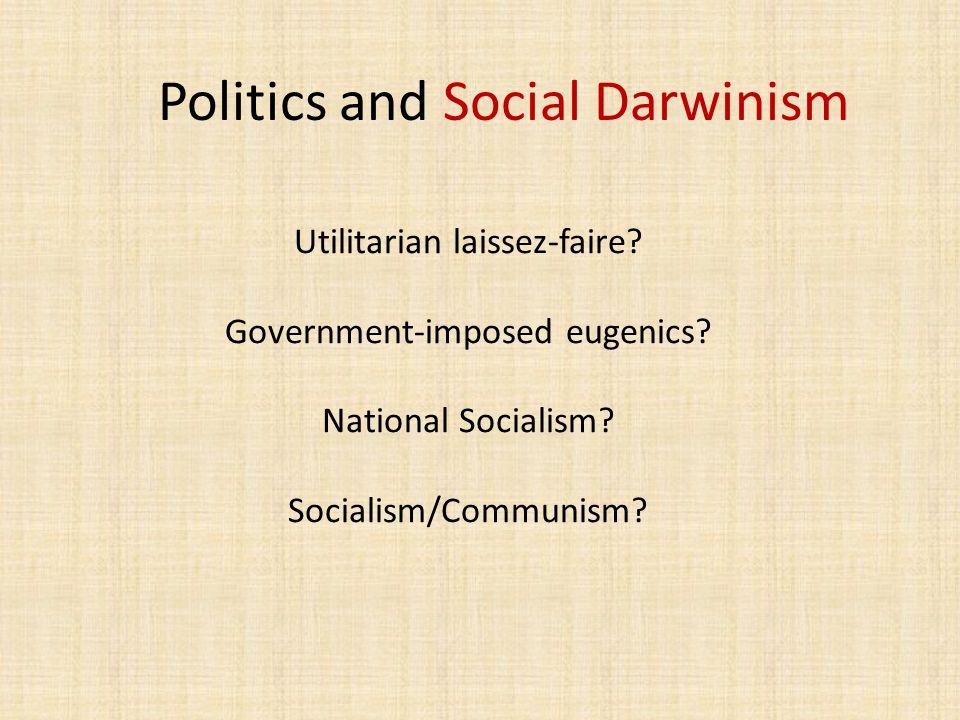 Politics and Social Darwinism Utilitarian laissez-faire.