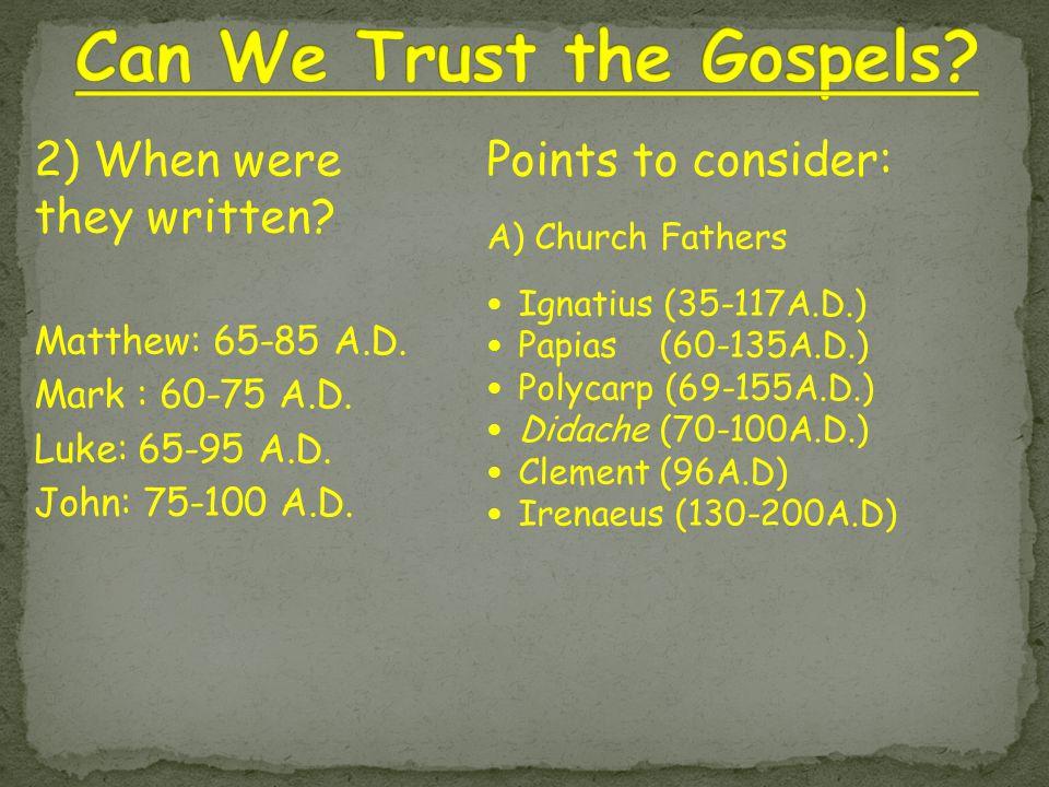 Points to consider: A) Church Fathers Ignatius (35-117A.D.) Papias (60-135A.D.) Polycarp (69-155A.D.) Didache (70-100A.D.) Clement (96A.D) Irenaeus (1