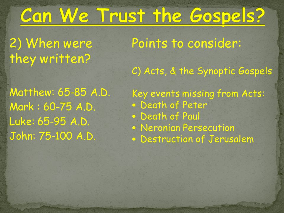 Points to consider: C) Acts, & the Synoptic Gospels Key events missing from Acts: Death of Peter Death of Paul Neronian Persecution Destruction of Jer