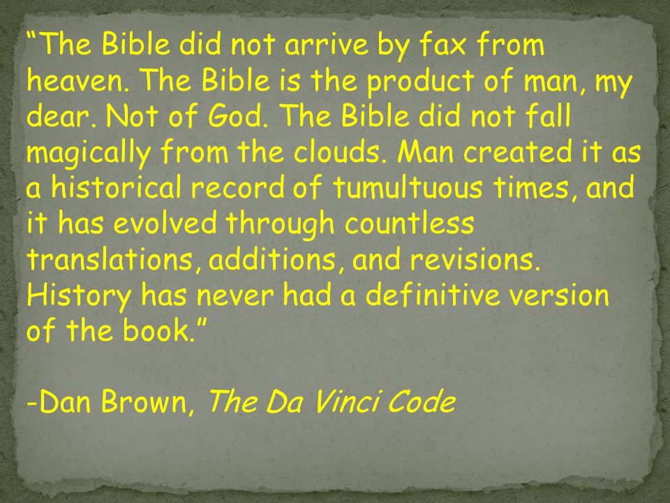 The Bible did not arrive by fax from heaven. The Bible is the product of man, my dear.